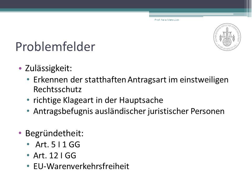 Problemfelder Zulässigkeit: Erkennen der statthaften Antragsart im einstweiligen Rechtsschutz richtige Klageart in der Hauptsache Antragsbefugnis ausländischer juristischer Personen Begründetheit: Art.