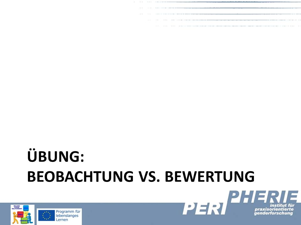 ÜBUNG: BEOBACHTUNG VS. BEWERTUNG