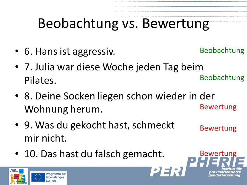 Beobachtung vs. Bewertung 6. Hans ist aggressiv.