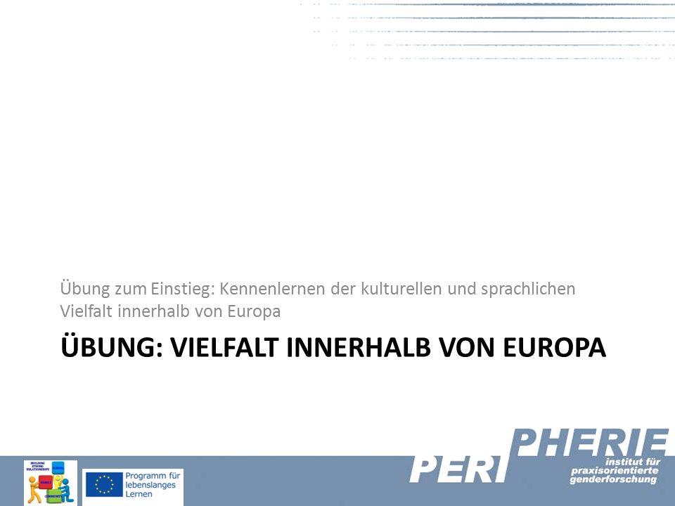 ÜBUNG: VIELFALT INNERHALB VON EUROPA Übung zum Einstieg: Kennenlernen der kulturellen und sprachlichen Vielfalt innerhalb von Europa