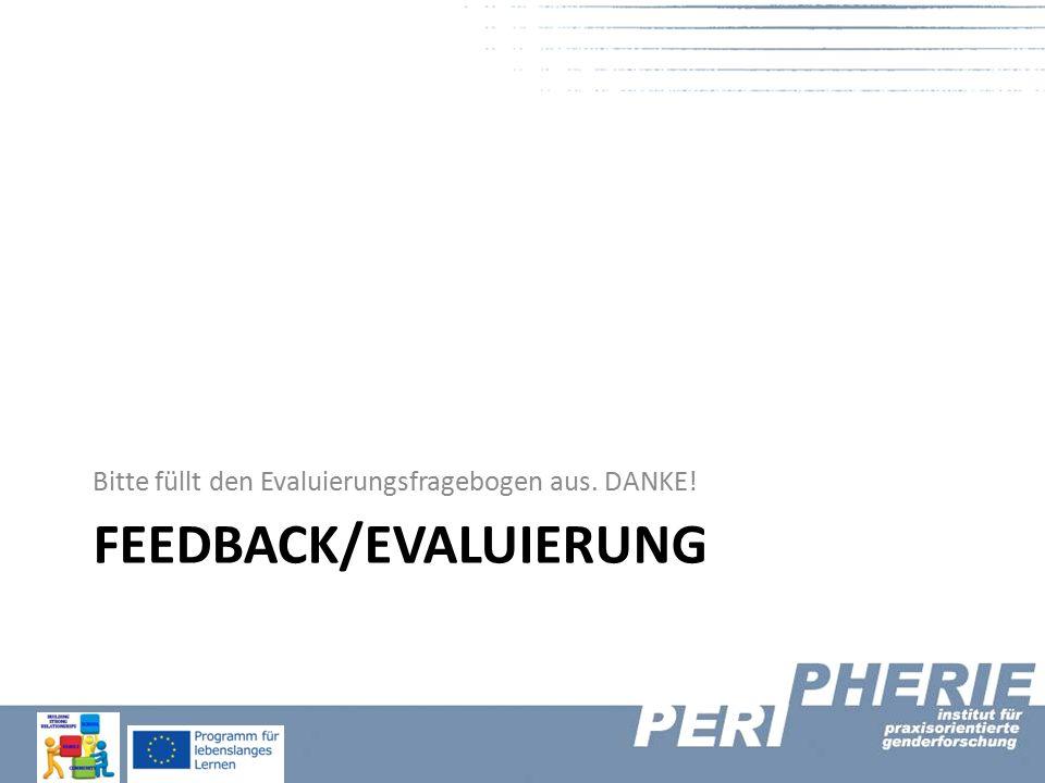 FEEDBACK/EVALUIERUNG Bitte füllt den Evaluierungsfragebogen aus. DANKE!