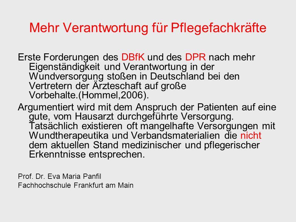 Mehr Verantwortung für Pflegefachkräfte Erste Forderungen des DBfK und des DPR nach mehr Eigenständigkeit und Verantwortung in der Wundversorgung stoßen in Deutschland bei den Vertretern der Ärzteschaft auf große Vorbehalte.(Hommel,2006).