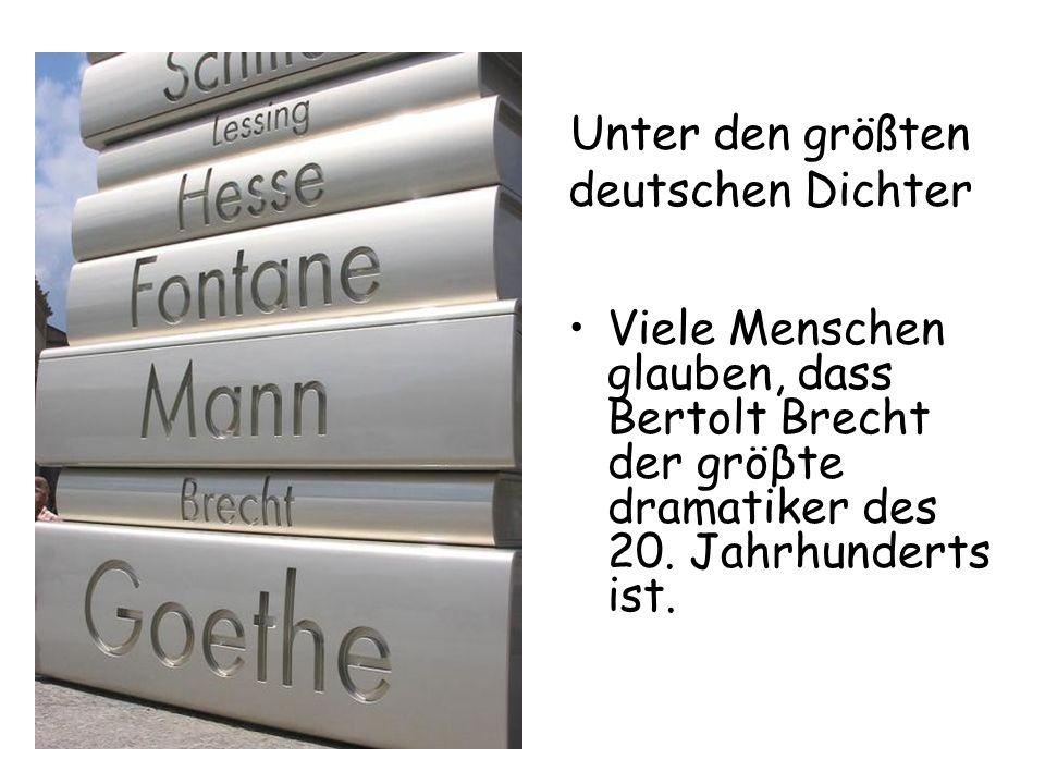 Unter den größten deutschen Dichter Viele Menschen glauben, dass Bertolt Brecht der gröβte dramatiker des 20.