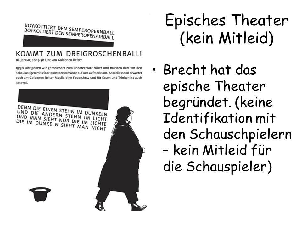 Episches Theater (kein Mitleid) Brecht hat das epische Theater begründet.