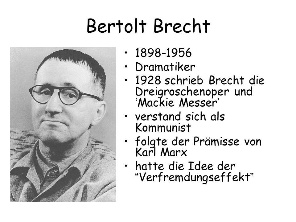 Bertolt Brecht 1898-1956 Dramatiker 1928 schrieb Brecht die Dreigroschenoper und ' Mackie Messer ' verstand sich als Kommunist folgte der Prämisse von Karl Marx hatte die Idee der Verfremdungseffekt