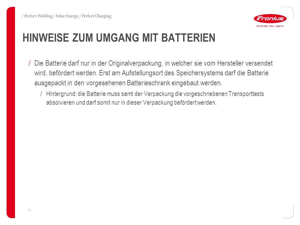 HINWEISE ZUM UMGANG MIT BATTERIEN 11 / Die Batterie darf nur in der Originalverpackung, in welcher sie vom Hersteller versendet wird, befördert werden.