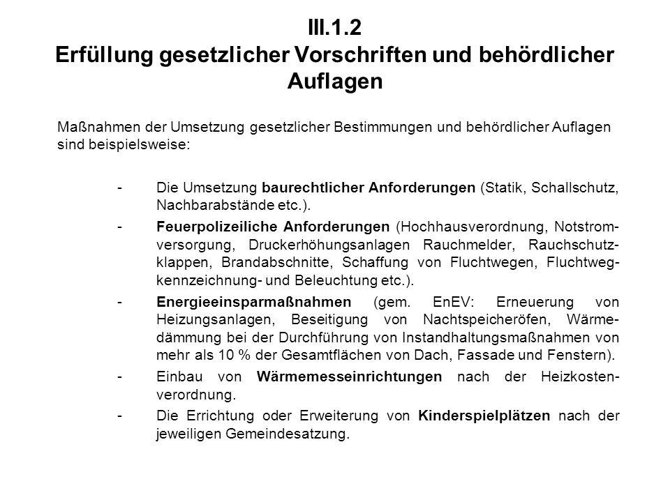 III.1.2 Erfüllung gesetzlicher Vorschriften und behördlicher Auflagen Maßnahmen der Umsetzung gesetzlicher Bestimmungen und behördlicher Auflagen sind beispielsweise: -Die Umsetzung baurechtlicher Anforderungen (Statik, Schallschutz, Nachbarabstände etc.).