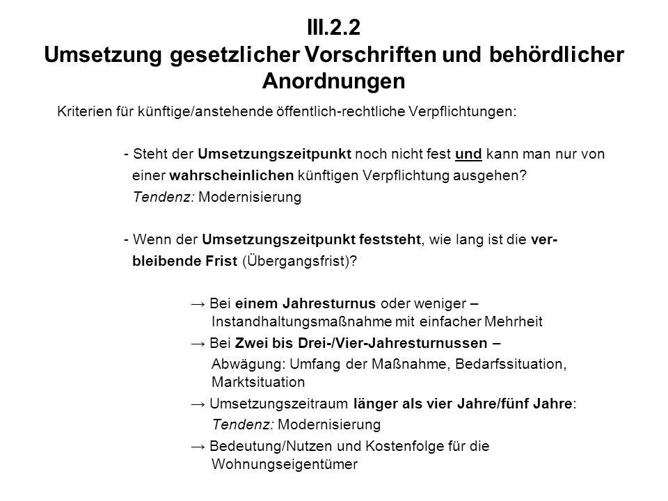 III.2.2 Umsetzung gesetzlicher Vorschriften und behördlicher Anordnungen Kriterien für künftige/anstehende öffentlich-rechtliche Verpflichtungen: - Steht der Umsetzungszeitpunkt noch nicht fest und kann man nur von einer wahrscheinlichen künftigen Verpflichtung ausgehen.