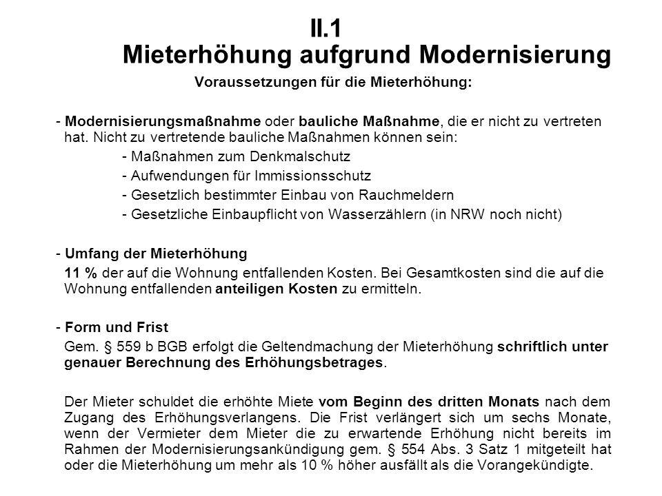 II.1 Mieterhöhung aufgrund Modernisierung Voraussetzungen für die Mieterhöhung: - Modernisierungsmaßnahme oder bauliche Maßnahme, die er nicht zu vertreten hat.