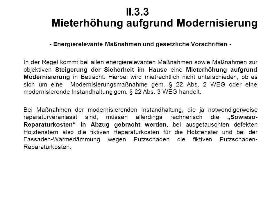 II.3.3 Mieterhöhung aufgrund Modernisierung - Energierelevante Maßnahmen und gesetzliche Vorschriften - In der Regel kommt bei allen energierelevanten Maßnahmen sowie Maßnahmen zur objektiven Steigerung der Sicherheit im Hause eine Mieterhöhung aufgrund Modernisierung in Betracht.