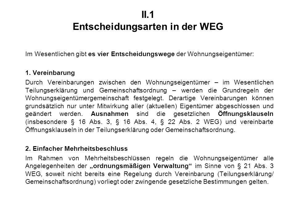 II.1 Entscheidungsarten in der WEG Im Wesentlichen gibt es vier Entscheidungswege der Wohnungseigentümer: 1.