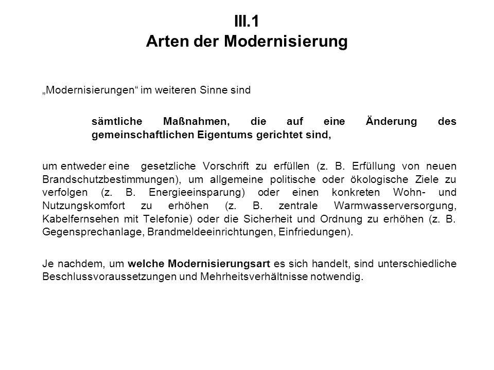 """III.1 Arten der Modernisierung """"Modernisierungen im weiteren Sinne sind sämtliche Maßnahmen, die auf eine Änderung des gemeinschaftlichen Eigentums gerichtet sind, um entweder eine gesetzliche Vorschrift zu erfüllen (z."""