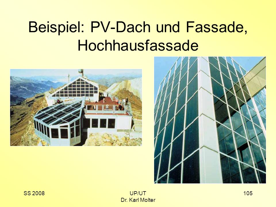 SS 2008UP/UT Dr. Karl Molter 105 Beispiel: PV-Dach und Fassade, Hochhausfassade