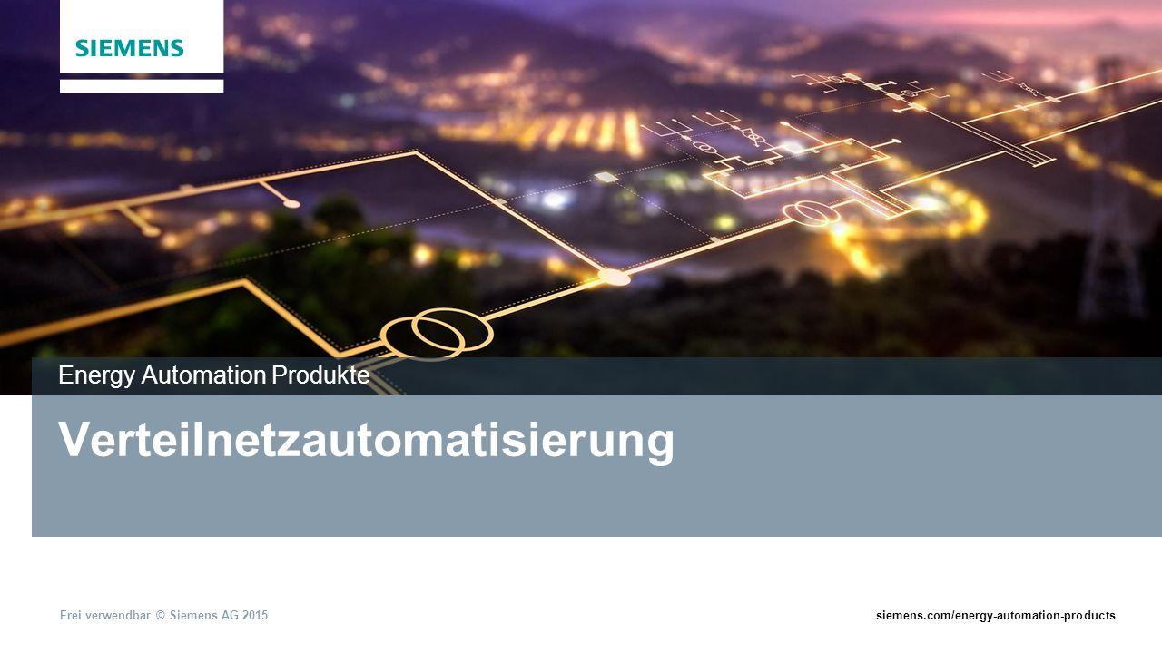 Frei verwendbar © Siemens AG 2015siemens.com/energy-automation-products Verteilnetzautomatisierung Energy Automation Produkte