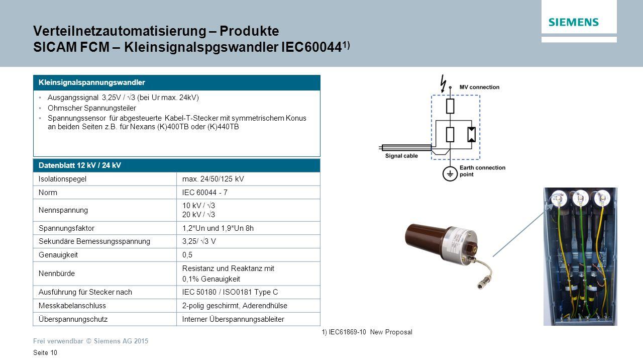 Frei verwendbar © Siemens AG 2015 Seite 10 Verteilnetzautomatisierung – Produkte SICAM FCM – Kleinsignalspgswandler IEC60044 1) Ausgangssignal 3,25V / √3 (bei Ur max.