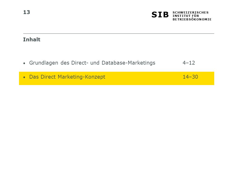 13 S I BS I B S C H W E I Z E R I S C H E S I N S T I T U T F Ü R B E T R I E B S Ö K O N O M I E Inhalt Grundlagen des Direct- und Database-Marketings4–12 Das Direct Marketing-Konzept14–30