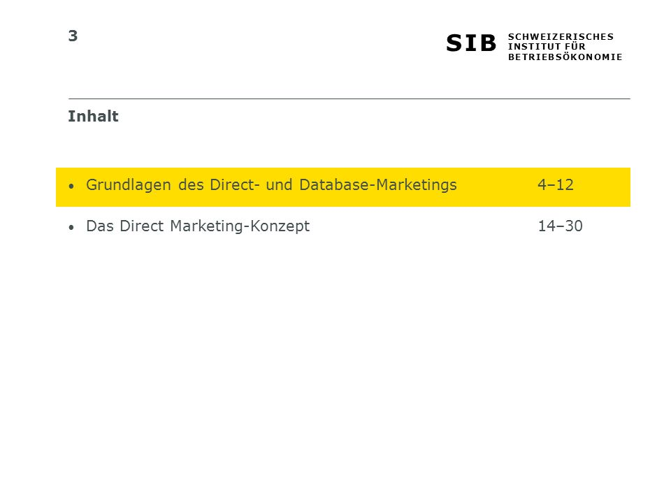 3 S I BS I B S C H W E I Z E R I S C H E S I N S T I T U T F Ü R B E T R I E B S Ö K O N O M I E Inhalt Grundlagen des Direct- und Database-Marketings4–12 Das Direct Marketing-Konzept14–30