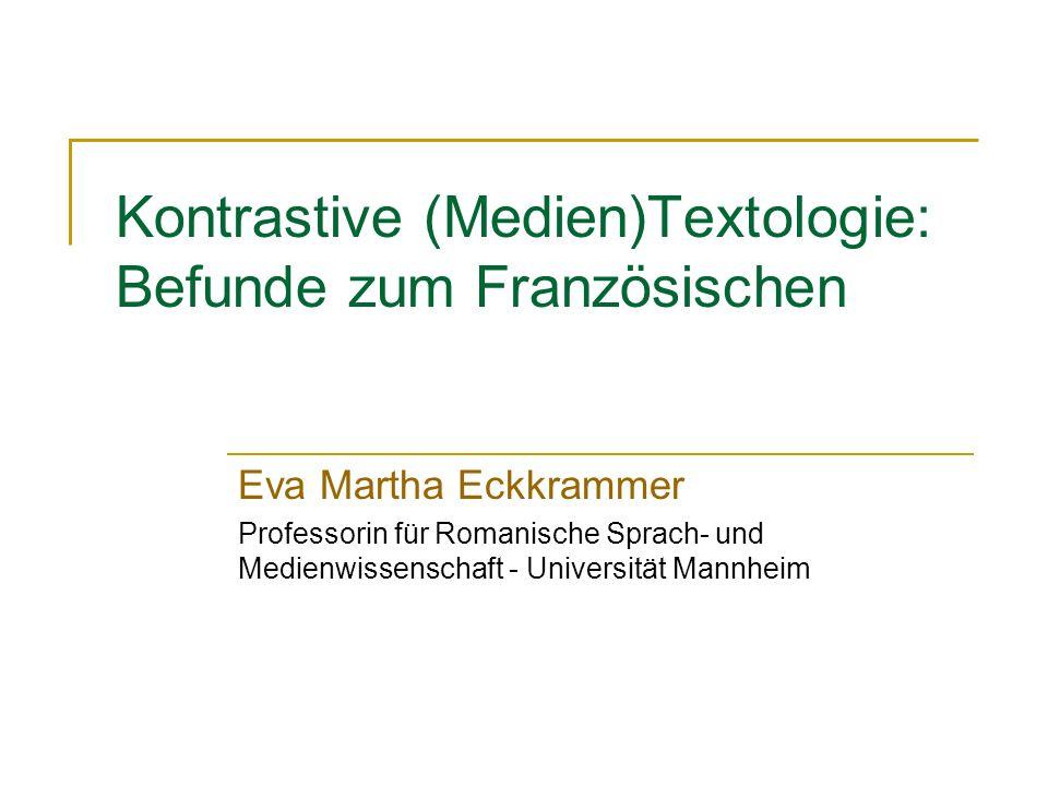 Kontrastive (Medien)Textologie: Befunde zum Französischen Eva Martha Eckkrammer Professorin für Romanische Sprach- und Medienwissenschaft - Universität Mannheim