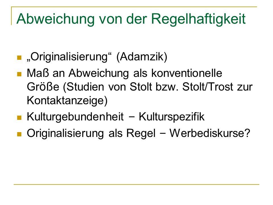 """Abweichung von der Regelhaftigkeit """"Originalisierung (Adamzik) Ma ß an Abweichung als konventionelle Gr öß e (Studien von Stolt bzw."""