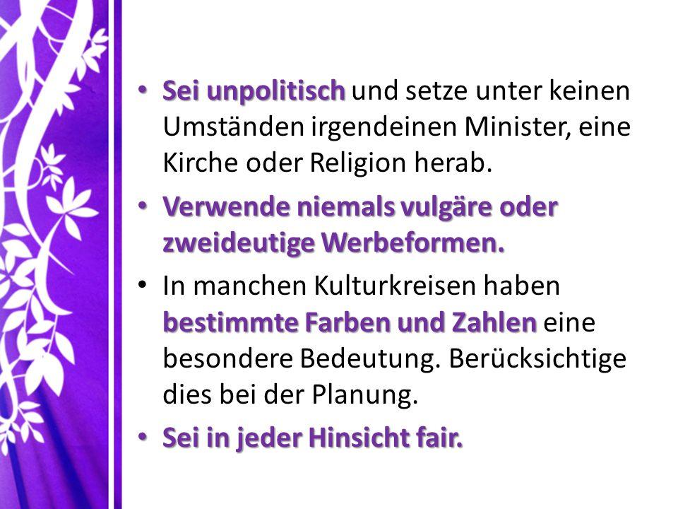 Sei unpolitisch Sei unpolitisch und setze unter keinen Umständen irgendeinen Minister, eine Kirche oder Religion herab.