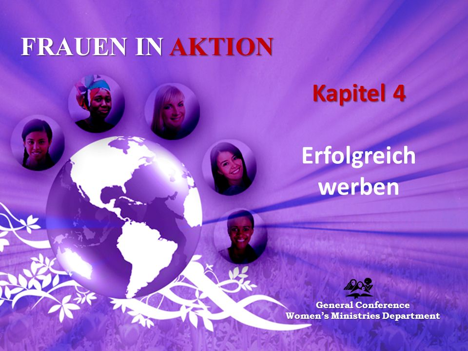 FRAUEN IN AKTION Kapitel 4 Kapitel 4 Erfolgreich werben General Conference Women's Ministries Department