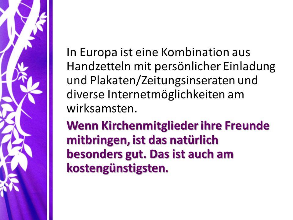 In Europa ist eine Kombination aus Handzetteln mit persönlicher Einladung und Plakaten/Zeitungsinseraten und diverse Internetmöglichkeiten am wirksamsten.