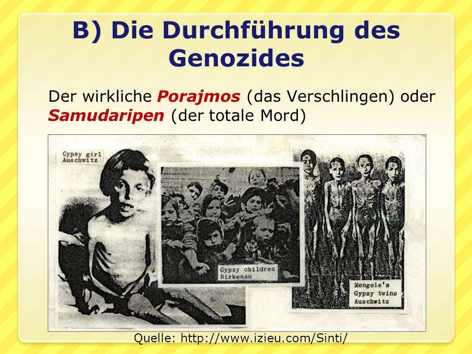 Der wirkliche Porajmos (das Verschlingen) oder Samudaripen (der totale Mord) B) Die Durchführung des Genozides Quelle: http://www.izieu.com/Sinti/