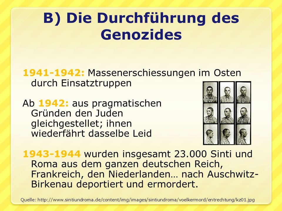 1941-1942: Massenerschiessungen im Osten durch Einsatztruppen Ab 1942: aus pragmatischen Gründen den Juden gleichgestellet; ihnen wiederfährt dasselbe Leid 1943-1944 wurden insgesamt 23.000 Sinti und Roma aus dem ganzen deutschen Reich, Frankreich, den Niederlanden… nach Auschwitz- Birkenau deportiert und ermordert.