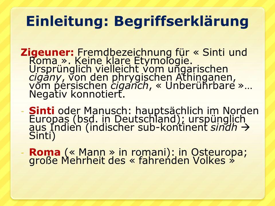 Einleitung: Begriffserklärung Zigeuner: Fremdbezeichnung für « Sinti und Roma ».