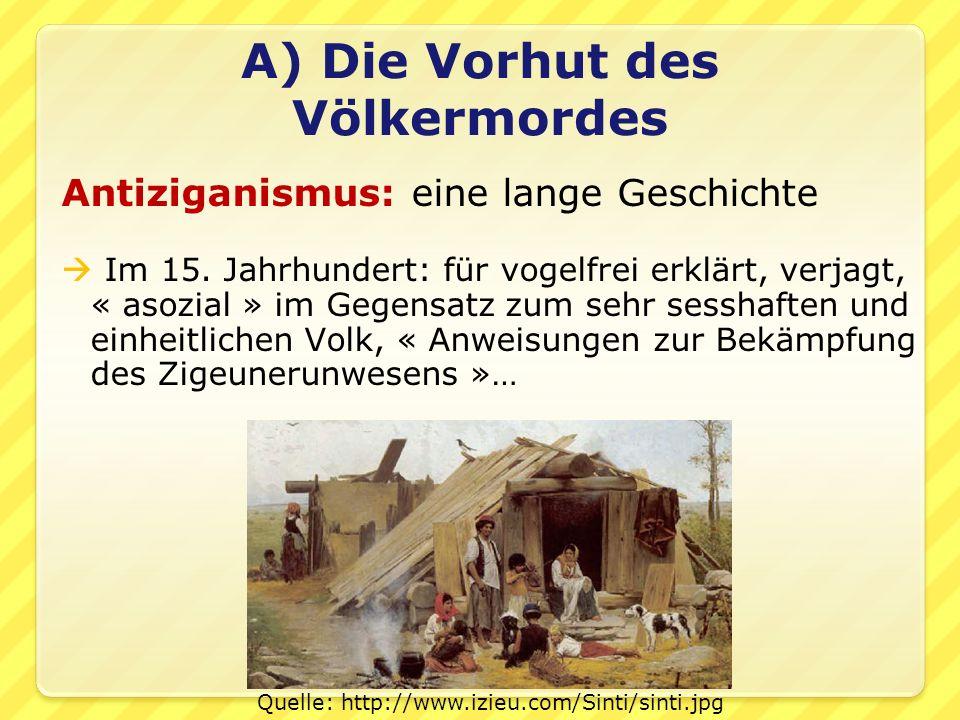 A) Die Vorhut des Völkermordes Antiziganismus: eine lange Geschichte  Im 15.