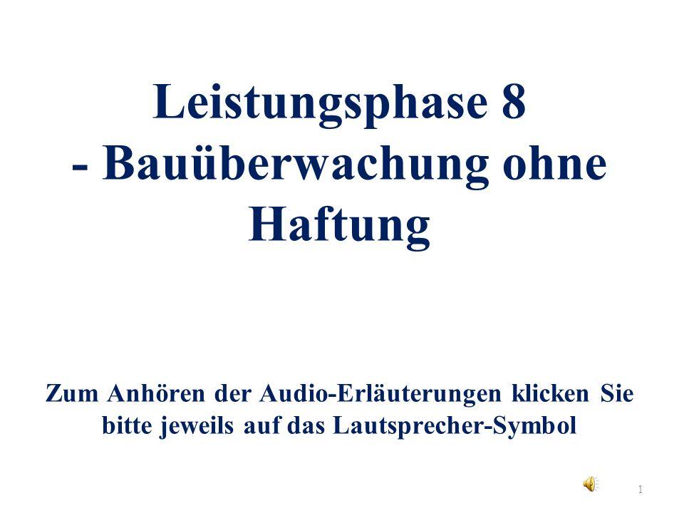 1 Leistungsphase 8 - Bauüberwachung ohne Haftung Zum Anhören der Audio-Erläuterungen klicken Sie bitte jeweils auf das Lautsprecher-Symbol