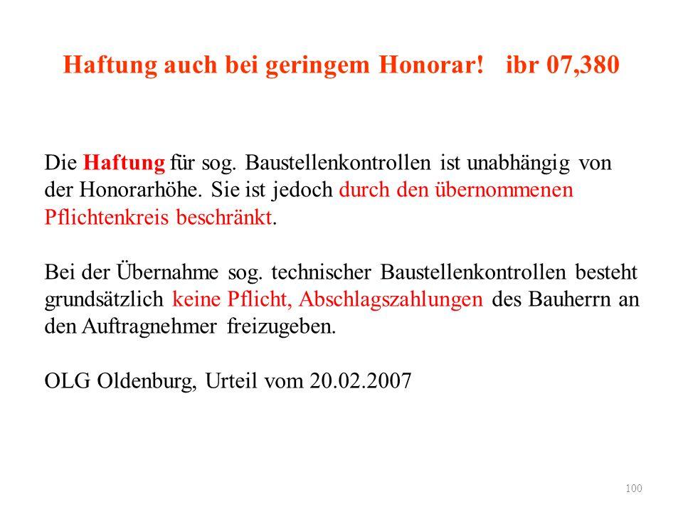 Haftung auch bei geringem Honorar! ibr 07,380 Die Haftung für sog. Baustellenkontrollen ist unabhängig von der Honorarhöhe. Sie ist jedoch durch den ü