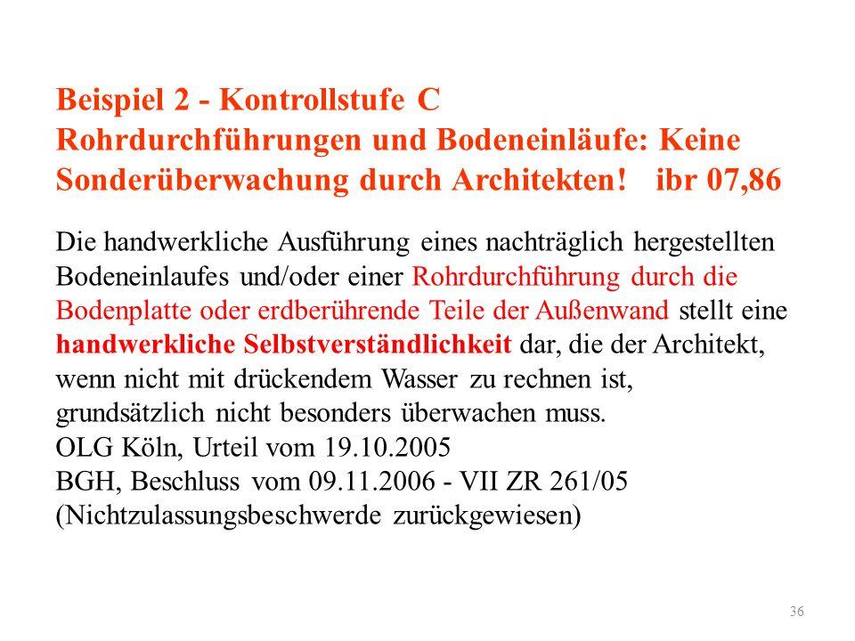 36 Beispiel 2 - Kontrollstufe C Rohrdurchführungen und Bodeneinläufe: Keine Sonderüberwachung durch Architekten! ibr 07,86 Die handwerkliche Ausführun