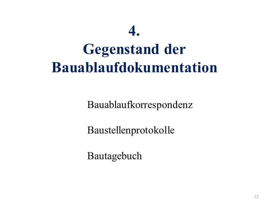 55 4. Gegenstand der Bauablaufdokumentation Bauablaufkorrespondenz Baustellenprotokolle Bautagebuch