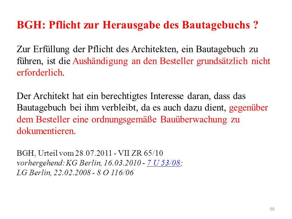 BGH: Pflicht zur Herausgabe des Bautagebuchs ? Zur Erfüllung der Pflicht des Architekten, ein Bautagebuch zu führen, ist die Aushändigung an den Beste