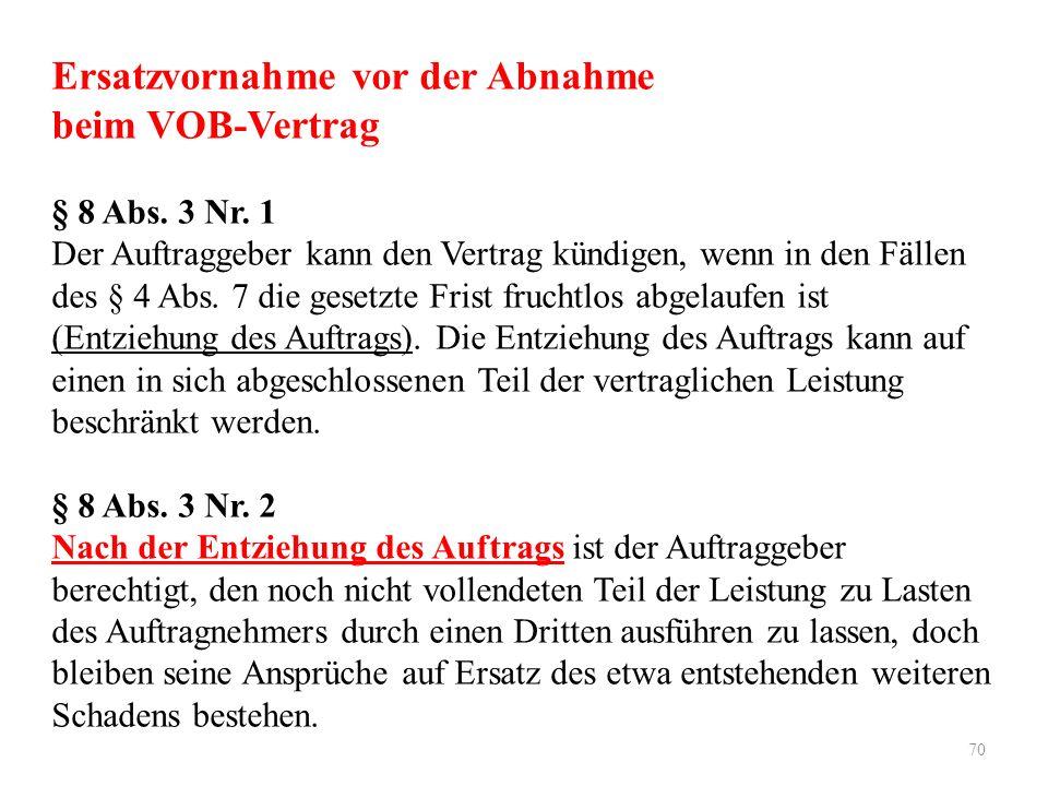 70 Ersatzvornahme vor der Abnahme beim VOB-Vertrag § 8 Abs.
