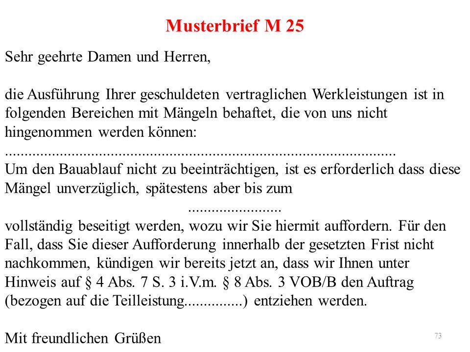 73 Musterbrief M 25 Sehr geehrte Damen und Herren, die Ausführung Ihrer geschuldeten vertraglichen Werkleistungen ist in folgenden Bereichen mit Mänge