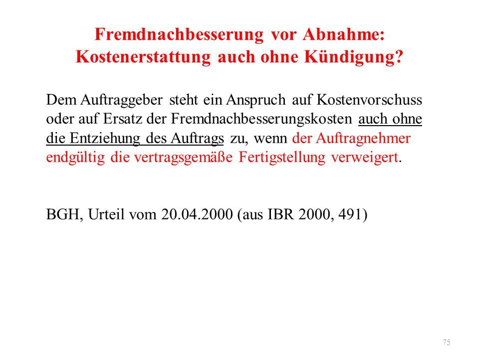 75 Fremdnachbesserung vor Abnahme: Kostenerstattung auch ohne Kündigung.