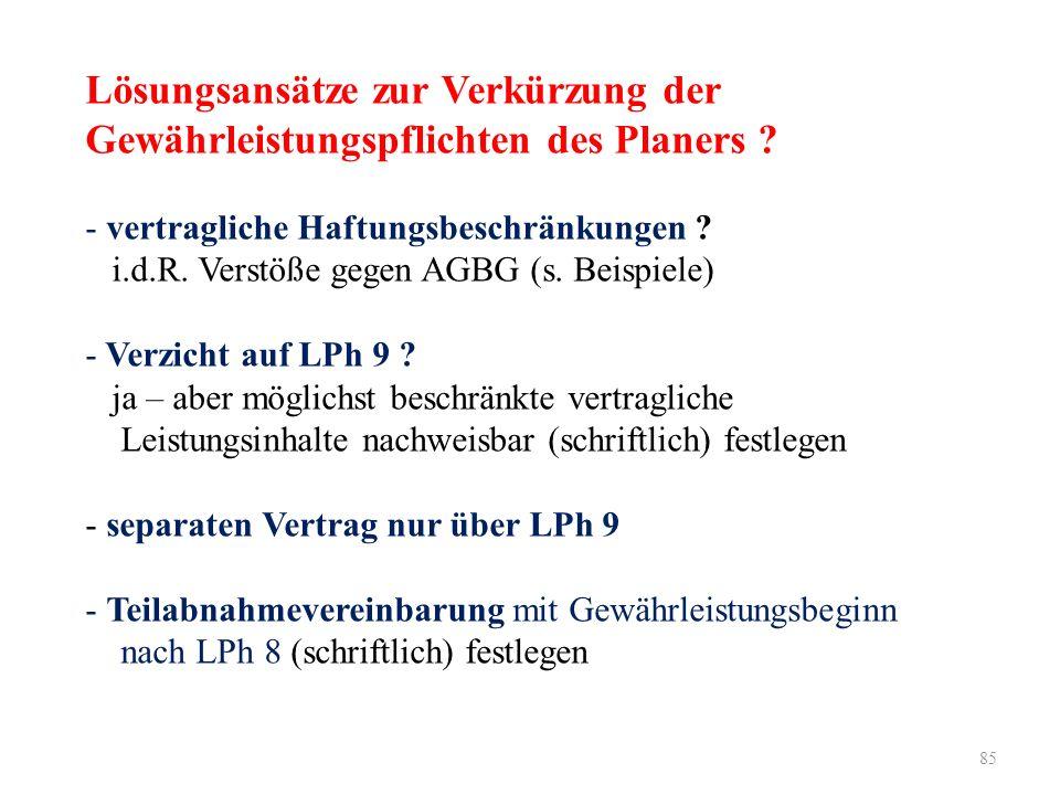 85 Lösungsansätze zur Verkürzung der Gewährleistungspflichten des Planers ? - vertragliche Haftungsbeschränkungen ? i.d.R. Verstöße gegen AGBG (s. Bei