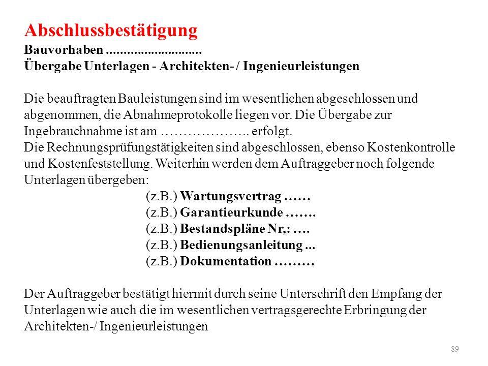 89 Abschlussbestätigung Bauvorhaben............................ Übergabe Unterlagen - Architekten- / Ingenieurleistungen Die beauftragten Bauleistunge
