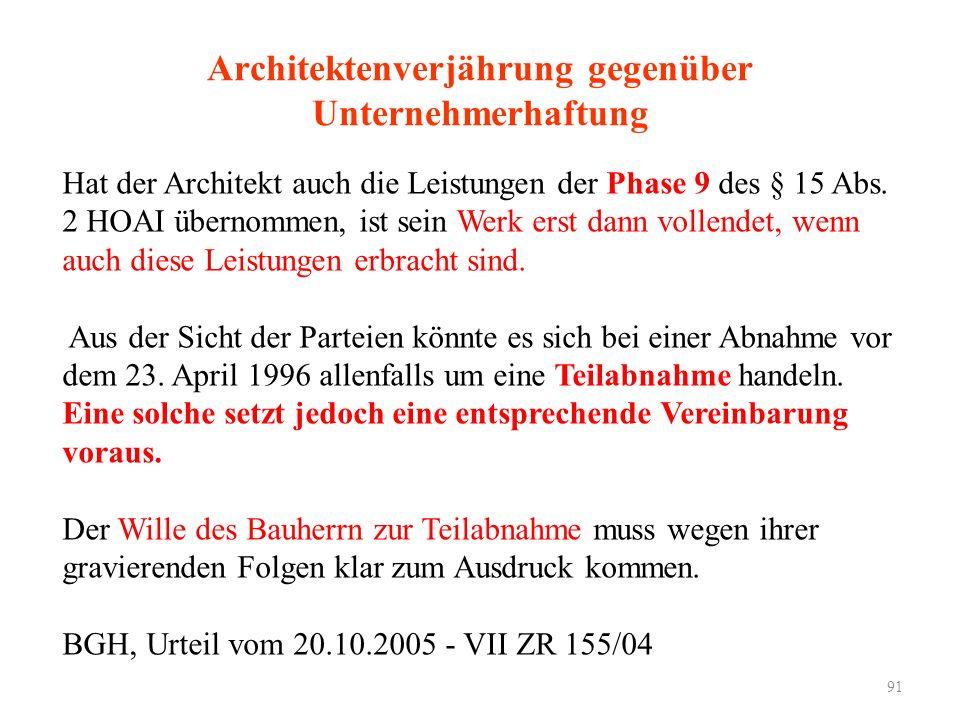 91 Architektenverjährung gegenüber Unternehmerhaftung Hat der Architekt auch die Leistungen der Phase 9 des § 15 Abs. 2 HOAI übernommen, ist sein Werk