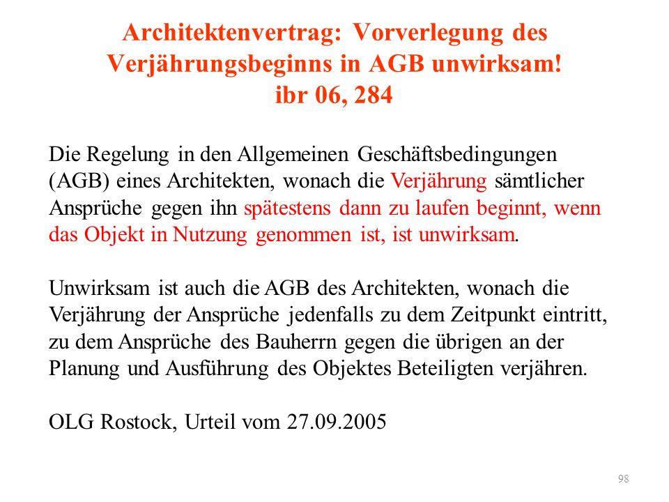 98 Architektenvertrag: Vorverlegung des Verjährungsbeginns in AGB unwirksam! ibr 06, 284 Die Regelung in den Allgemeinen Geschäftsbedingungen (AGB) ei