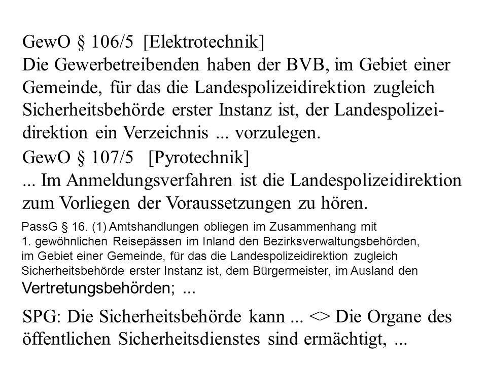 GewO § 106/5 [Elektrotechnik] Die Gewerbetreibenden haben der BVB, im Gebiet einer Gemeinde, für das die Landespolizeidirektion zugleich Sicherheitsbehörde erster Instanz ist, der Landespolizei- direktion ein Verzeichnis...
