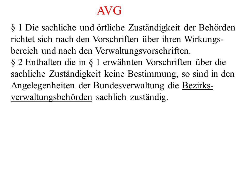 AVG § 1 Die sachliche und örtliche Zuständigkeit der Behörden richtet sich nach den Vorschriften über ihren Wirkungs- bereich und nach den Verwaltungsvorschriften.