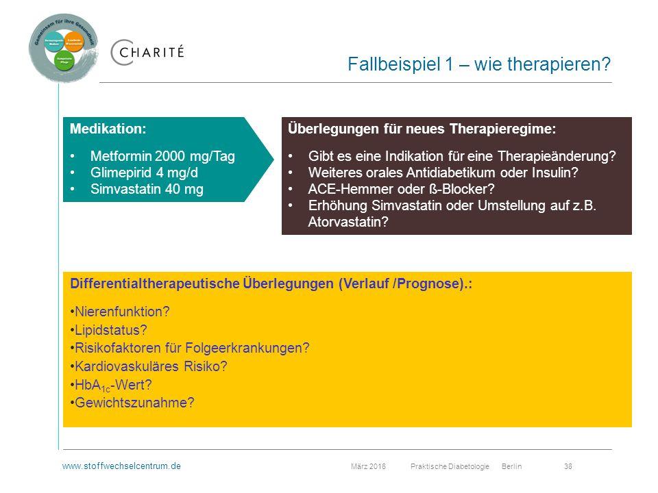 www.stoffwechselcentrum.de März 2016 Praktische Diabetologie Berlin 38 Fallbeispiel 1 – wie therapieren.