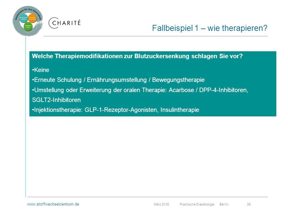 www.stoffwechselcentrum.de März 2016 Praktische Diabetologie Berlin 39 Fallbeispiel 1 – wie therapieren.