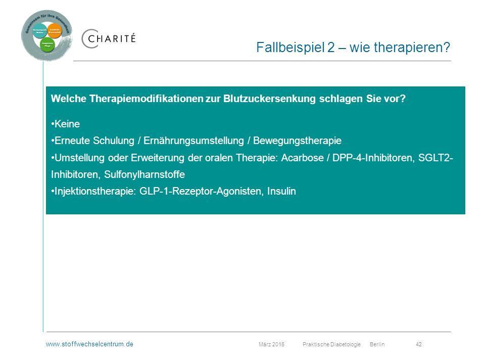 www.stoffwechselcentrum.de März 2016 Praktische Diabetologie Berlin 42 Fallbeispiel 2 – wie therapieren.