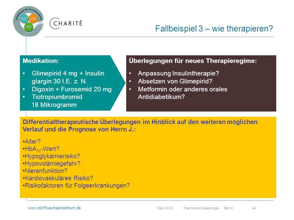 www.stoffwechselcentrum.de März 2016 Praktische Diabetologie Berlin 44 Fallbeispiel 3 – wie therapieren.