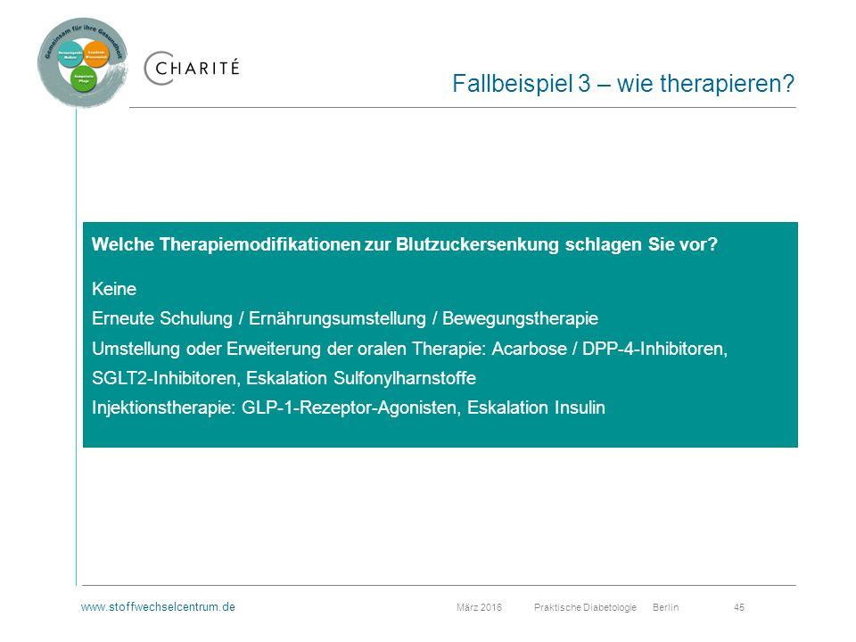 www.stoffwechselcentrum.de März 2016 Praktische Diabetologie Berlin 45 Fallbeispiel 3 – wie therapieren.