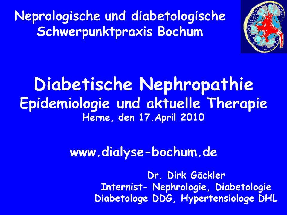 Diabetische Nephropathie Epidemiologie und aktuelle Therapie Herne, den 17.April 2010 www.dialyse-bochum.de Neprologische und diabetologische Schwerpunktpraxis Bochum Dr.